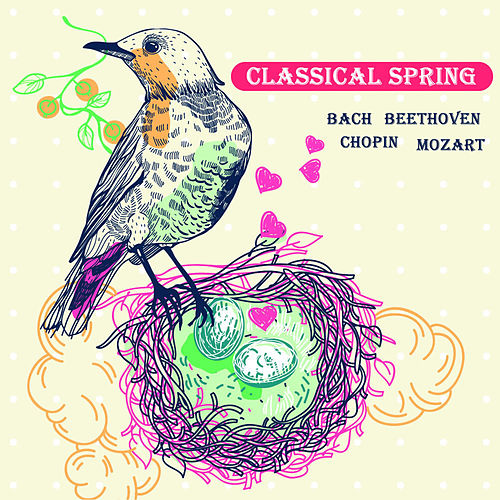 Classical Spring: Bach, Beethoven, Chopin, Mozart von Various Artists