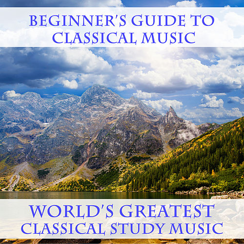 Beginner's Guide to Classical Music, World's Greatest Classical Study Music by Various Artists