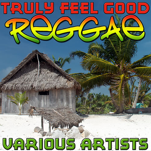 Truly Feel Good Reggae by Various Artists