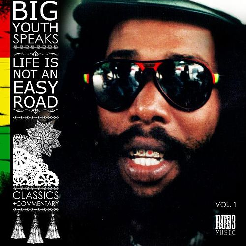 Big Youth Speaks: Life Is Not an Easy Road by Big Youth