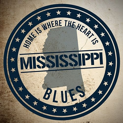 Home is Where the Heart Is: Mississippi Blues de Various Artists