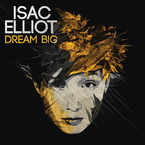 Dream Big - EP by Isac Elliot