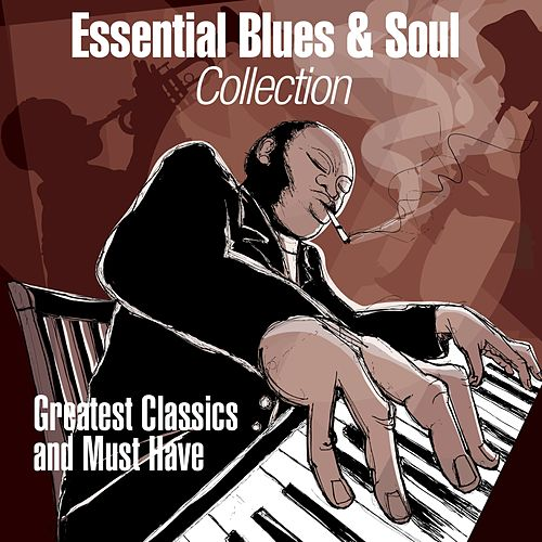 Essential Blues & Soul Collection (Greatest Classics and Must Have) de Various Artists