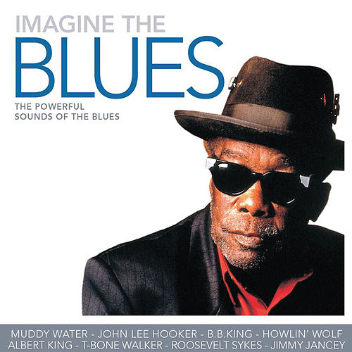 Imagine the Blues - The Powerful Sounds of Blues (90 Tracks) by Various Artists