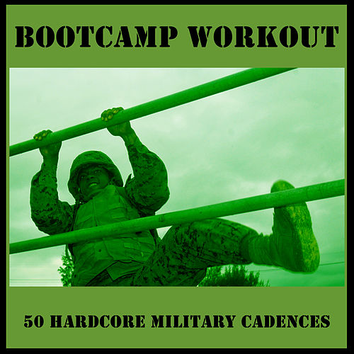 Bootcamp Workout: 50 Hardcore Military Cadences by U.S. Drill Sergeant Field Recordings