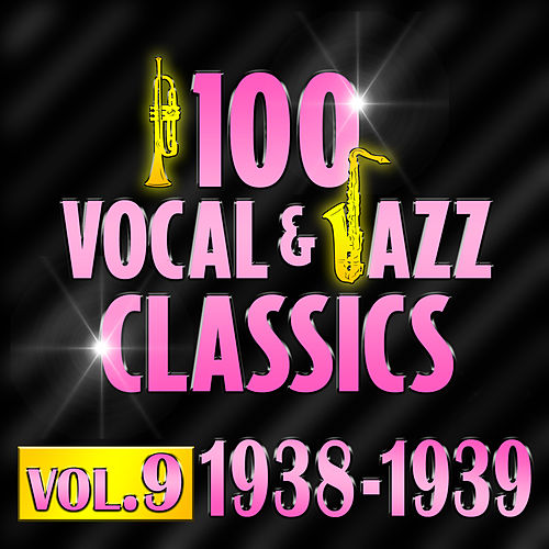 100 Vocal & Jazz Classics - Vol. 9 (1938-1939) by Various Artists