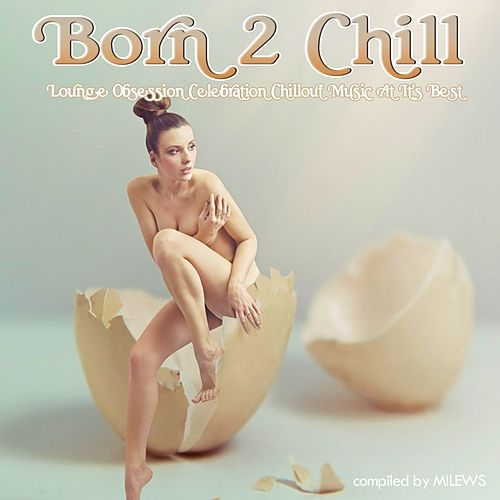 Born 2 Chill (Lounge Obsession Celebration Chillout Music At It's Best) de Various Artists