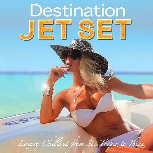 Destination Jet Set (The Very Best of V.I.P. Lounge Luxury Chillout  from St. Tropez to Ibiza) de Various Artists