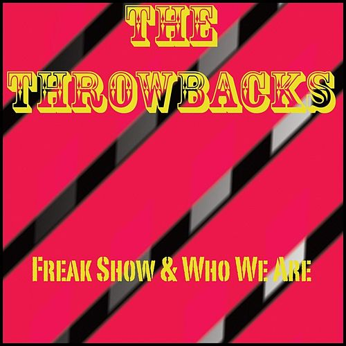 Freak Show & Who We Are by The Throwbacks