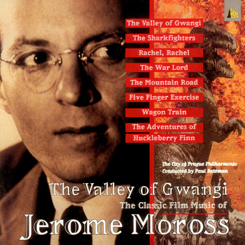 The Valley Of Gwangi The Classic Film Music Of Jerome Moross de City of Prague Philharmonic