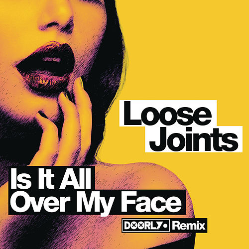 Is It All Over My Face? by Loose Joints