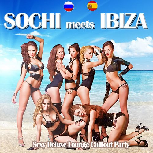 Sochi Meets Ibiza (Sexy Deluxe Lounge Chillout Party Del Mar) de Various Artists