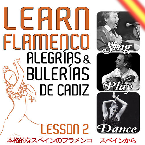 Learn Flamenco. Sing, Play And Dance Alegrías And Bulerias de Cádiz. Lesson 2 de Pedro Sierra