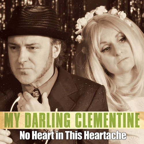 No Heart in This Heartache - Single by My Darling Clementine