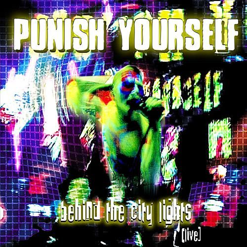 Behind the City Lights: Live by Punish Yourself
