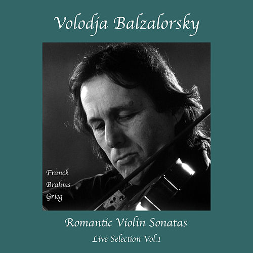 Romantic Violin Sonatas: Live Selection, Vol. 1 by Volodja Balzalorsky