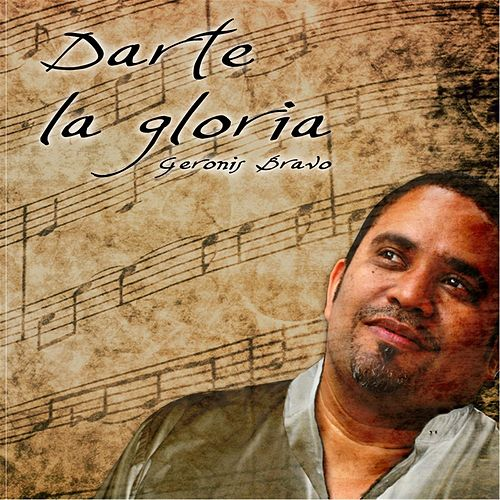 Darte la Gloria by Geronis Bravo