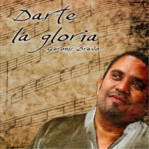 Darte la Gloria by Geronis Bravo