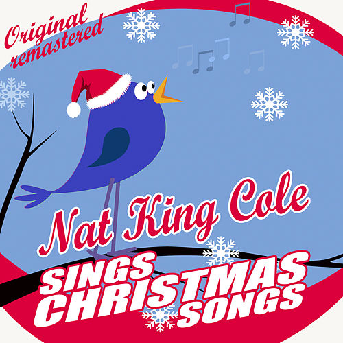 Nat King Cole Sings Christmas Songs by Nat King Cole : Napster