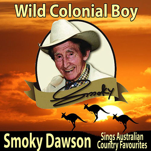 Wild Colonial Boy: Smoky Dawson Sings Australian Country Favourites by Smoky Dawson