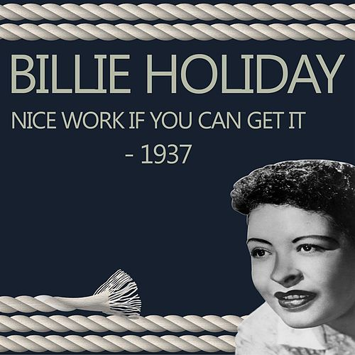 Nice Work If You Can Get It - 1937 by Billie Holiday