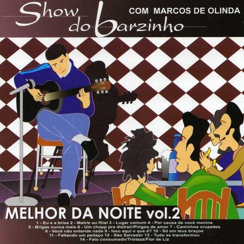 Show do Barzinho:  Melhor da Noite, Vol. 2 (Ao Vivo) von Marcos de Olinda