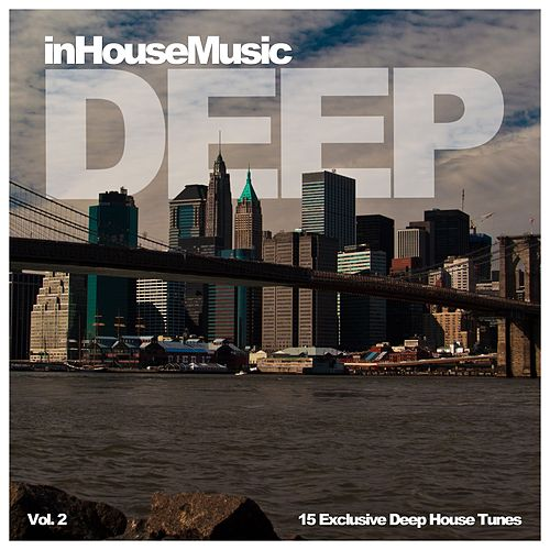 InHouseMusic Deep, Vol. 2 (15 Exclusive Deep House Tunes) by Various Artists