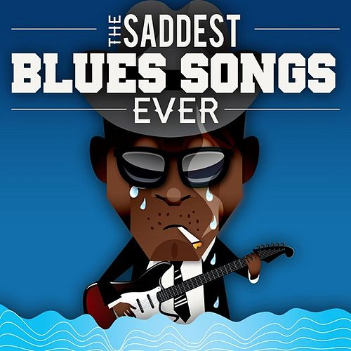 The Saddest Blues Songs Ever de Various Artists