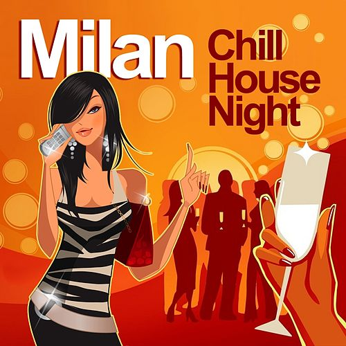 Milan Chill House Night (Chilled Grooves Deluxe Selection) by Various Artists
