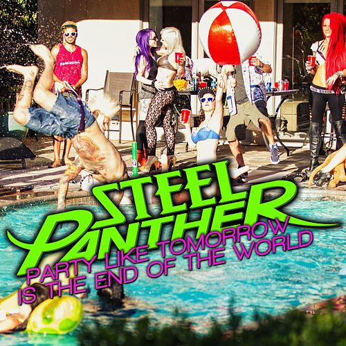 Party Like Tomorrow Is The End Of The World by Steel Panther