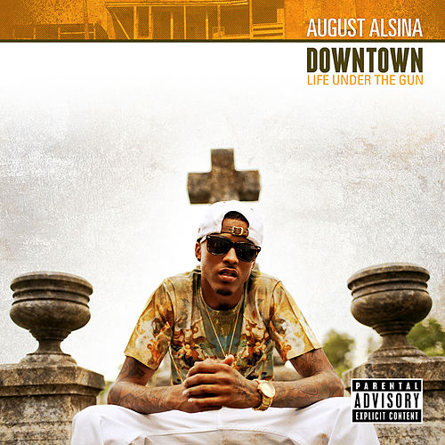 Downtown: Life Under The Gun di August Alsina