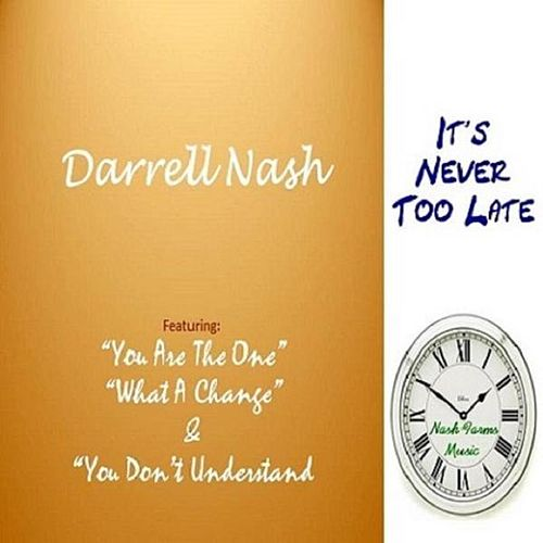 It's Never Too Late by Darrell Nash