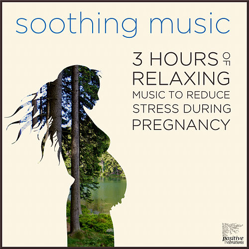 Soothing Music: 3 Hours of Relaxing Music to Reduce Stress During Pregnancy with Bach, Beethoven, Mozart, Debussy, Ravel & More de Various Artists