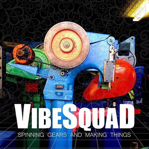 Spinning Gears and Making Things von Vibesquad