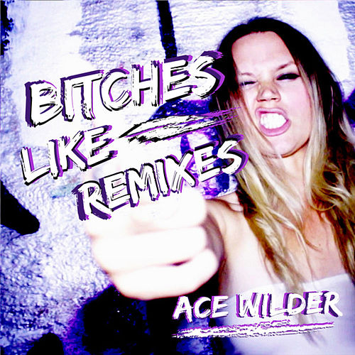 Bitches Like Fridays - Remixes by Ace Wilder