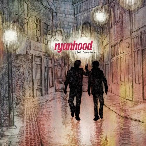 Start Somewhere de Ryanhood