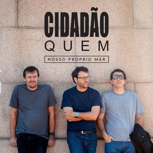 Nosso Próprio Mar by Cidadão Quem