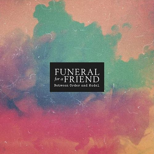 Between Order and Model de Funeral For A Friend