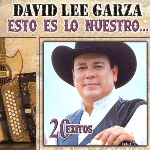 Esto Es Lo Nuestro: 20 Exitos de David Lee Garza