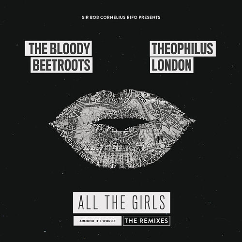 All the Girls (Around the World) [The Remixes] de The Bloody Beetroots