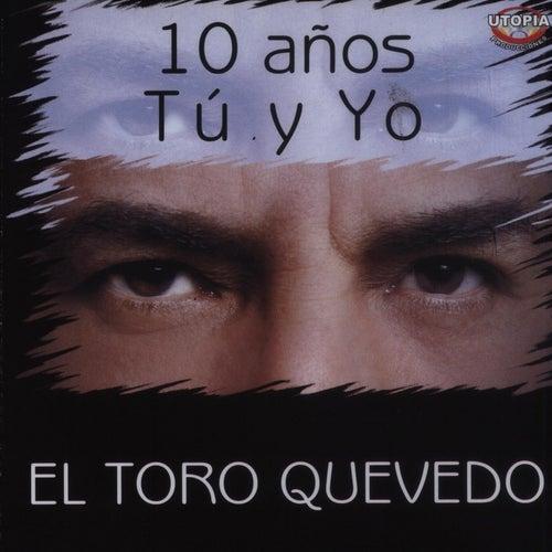 10 Años Tú y Yo de Toro Quevedo