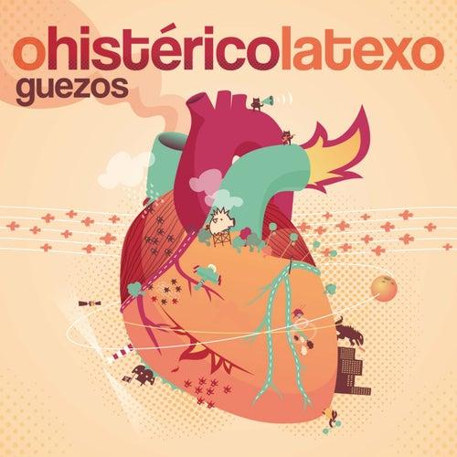 O Histérico Latexo by Guezos