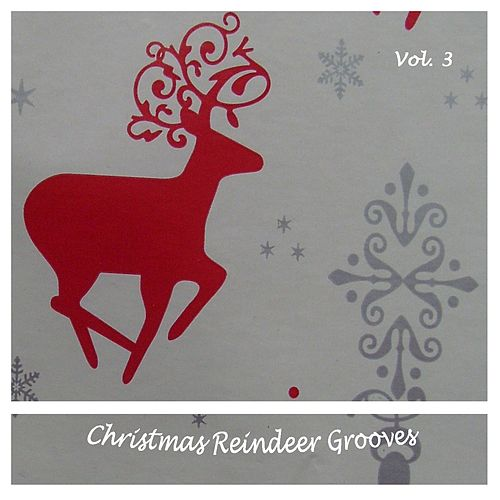 Christmas Reindeer Grooves, Vol.3 (Christmas All Over.....) by Various Artists