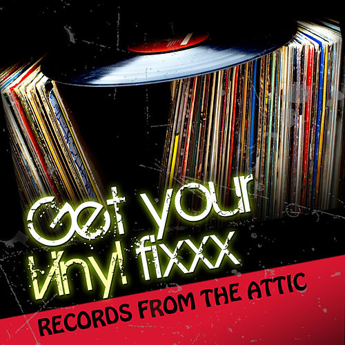 Get Your Vinyl Fixxx - Records from the Attic de Various Artists