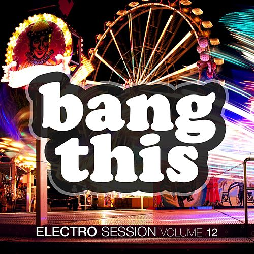Bang This! - Electro Session, Vol. 12 von Various Artists