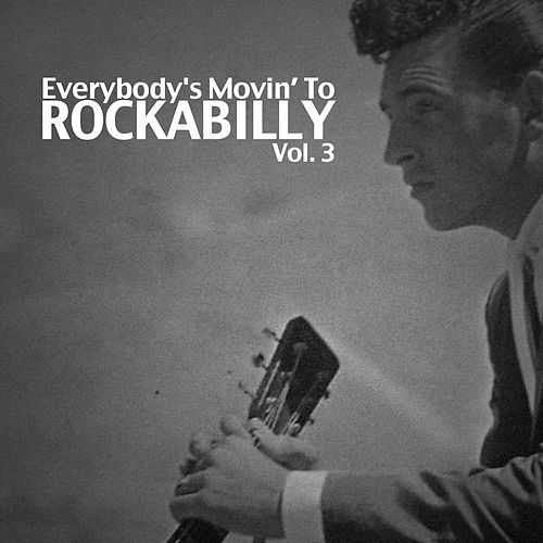 Everybody's Movin' to Rockabilly, Vol. 3 by Various Artists