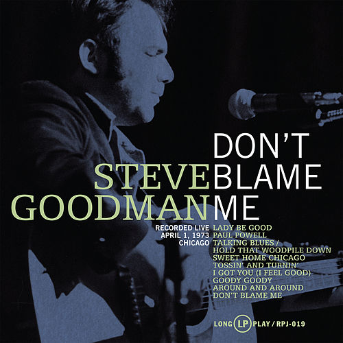 Don't Blame Me von Steve Goodman