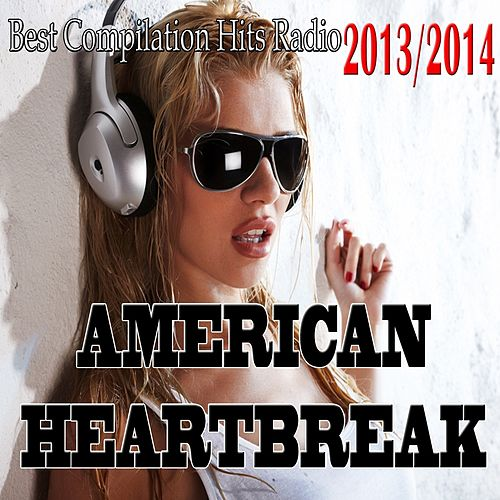 American Heartbreak (Best Compilation Hits Radio 2013/2014) de Various Artists