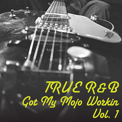 True R&B: Got My Mojo Workin: Vol.1 by Various Artists