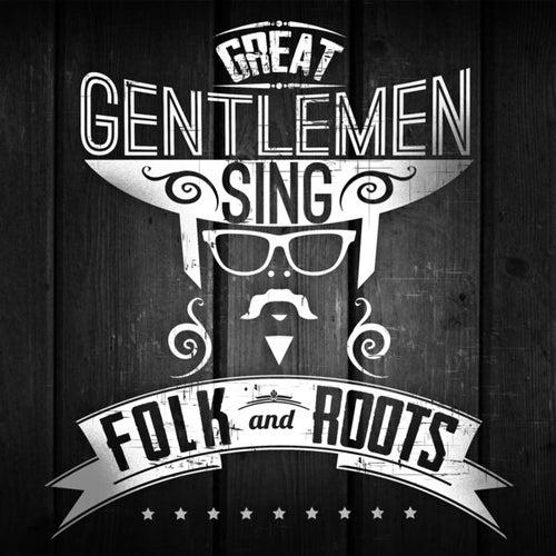 Great Gentlemen Sing Folk and Roots de Various Artists